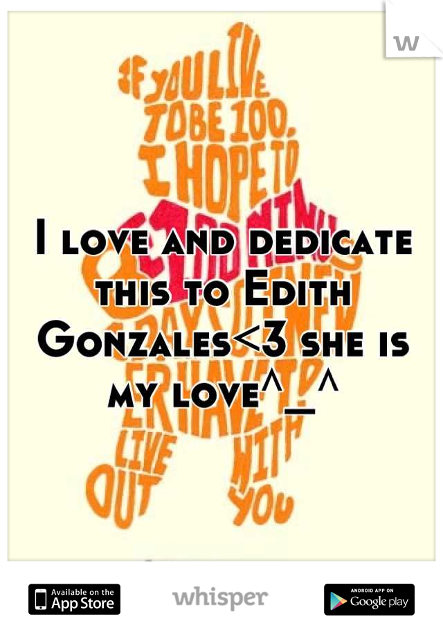 I love and dedicate this to Edith Gonzales<3 she is my love^_^