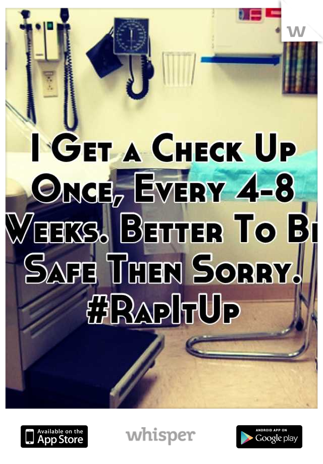 I Get a Check Up Once, Every 4-8 Weeks. Better To Be Safe Then Sorry. #RapItUp