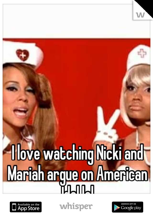 I love watching Nicki and Mariah argue on American Idol lol