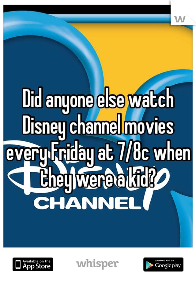Did anyone else watch Disney channel movies every Friday at 7/8c when they were a kid?