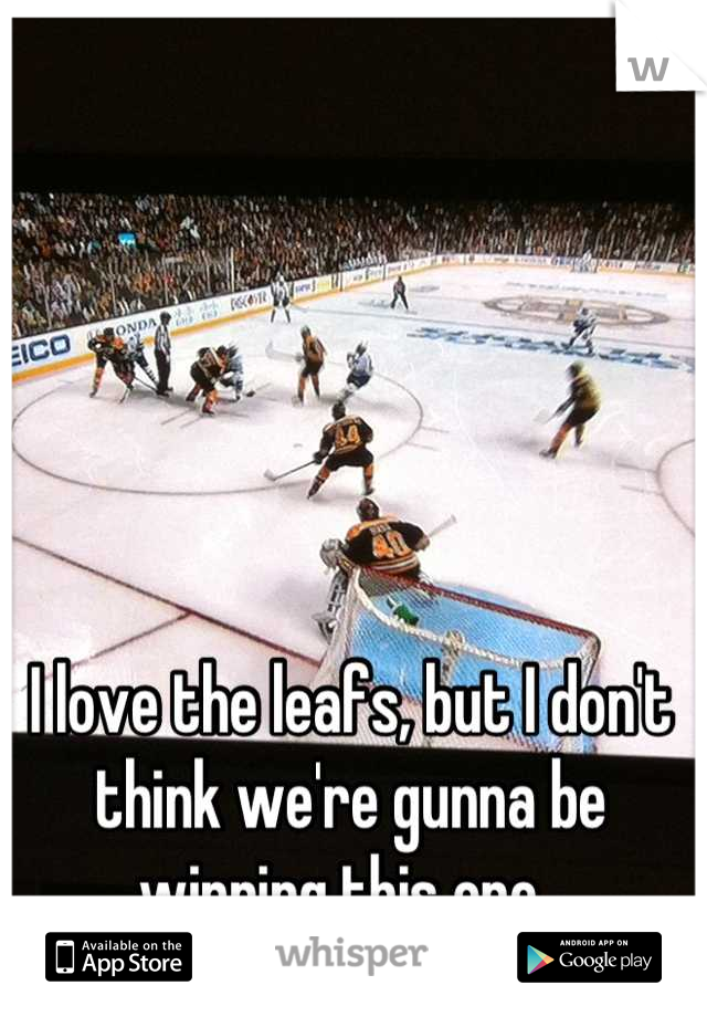 I love the leafs, but I don't think we're gunna be winning this one.