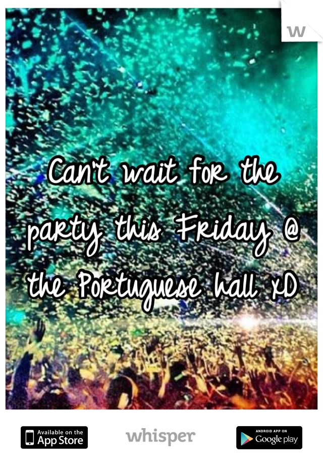 Can't wait for the party this Friday @ the Portuguese hall xD