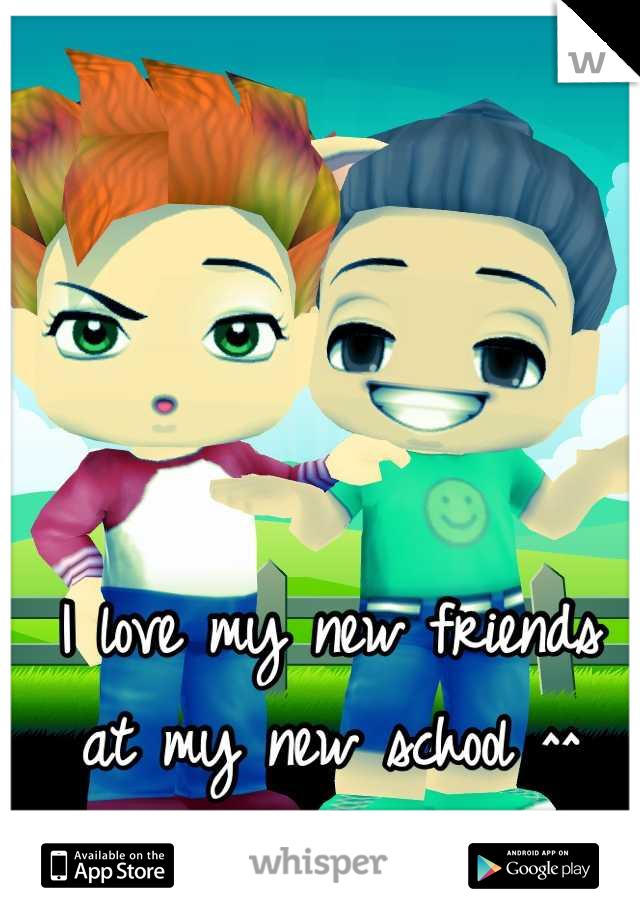 I love my new friends at my new school ^^