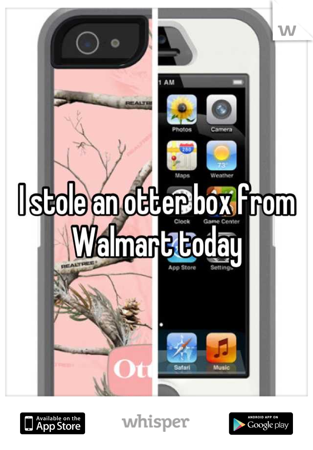 I stole an otter box from Walmart today