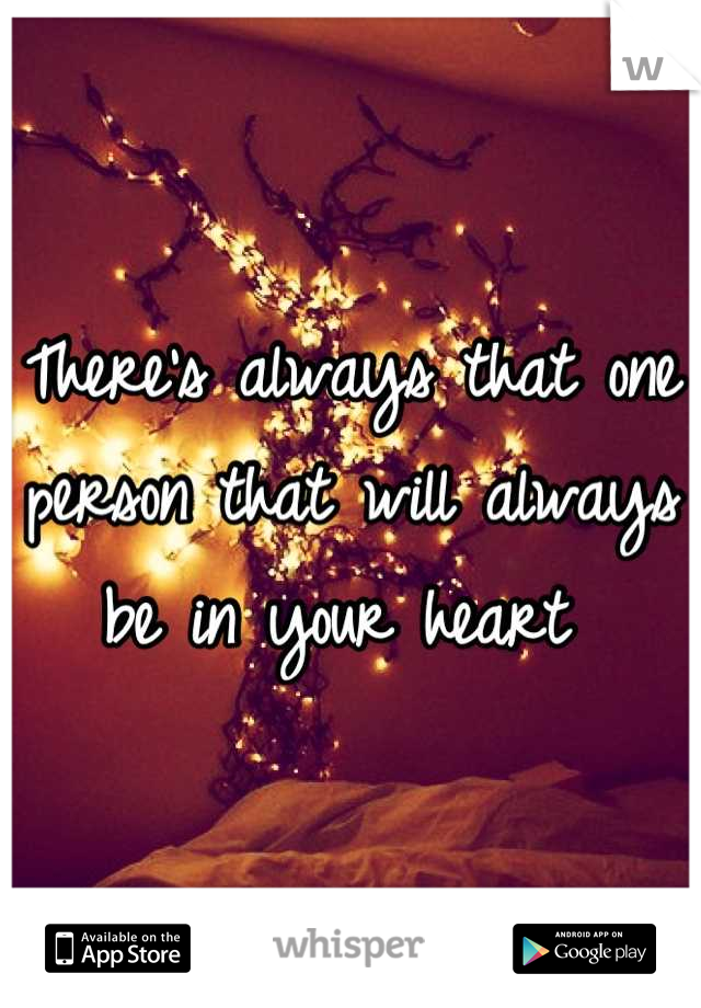 There's always that one person that will always be in your heart