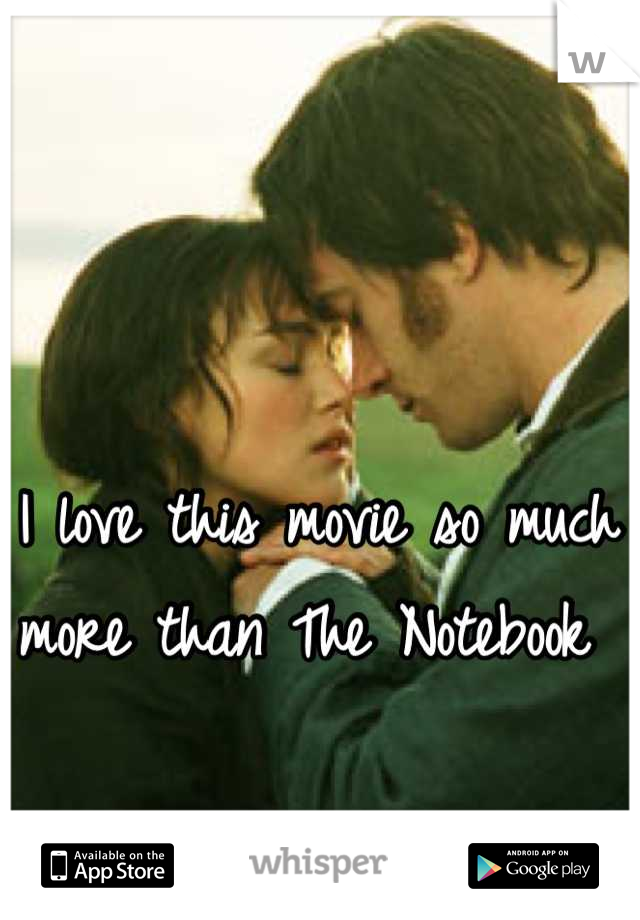 I love this movie so much more than The Notebook