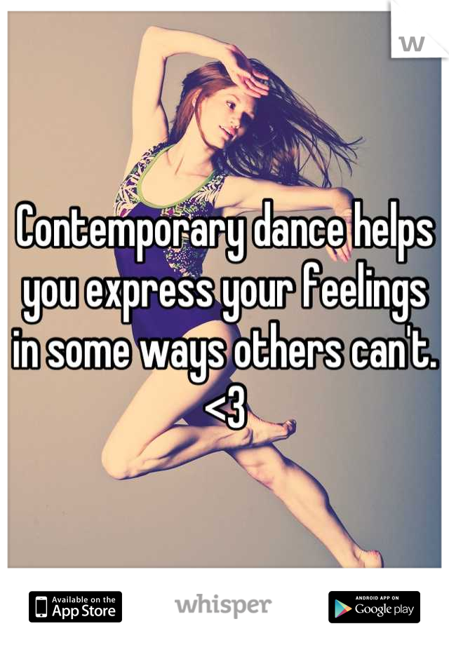 Contemporary dance helps you express your feelings in some ways others can't. <3
