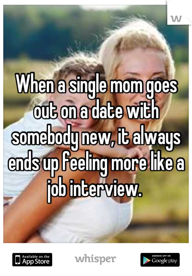 When a single mom goes out on a date with somebody new, it always ends up feeling more like a job interview.