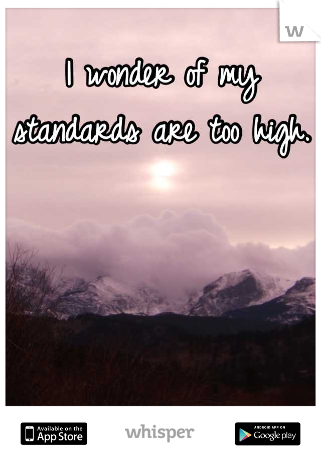 I wonder of my standards are too high.