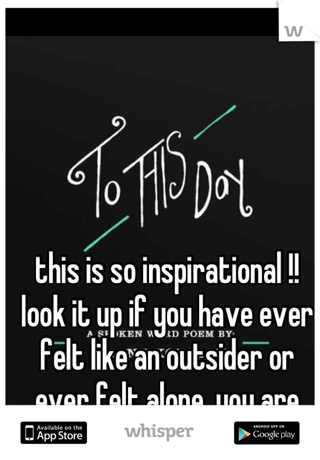this is so inspirational !! look it up if you have ever felt like an outsider or ever felt alone, you are truly not alone