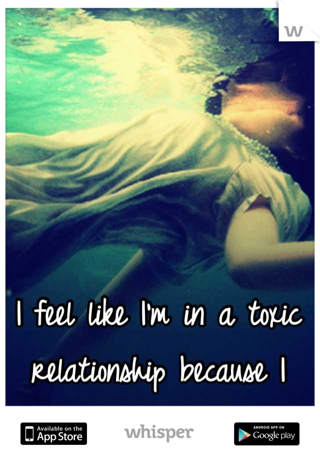 I feel like I'm in a toxic relationship because I want to be saved.