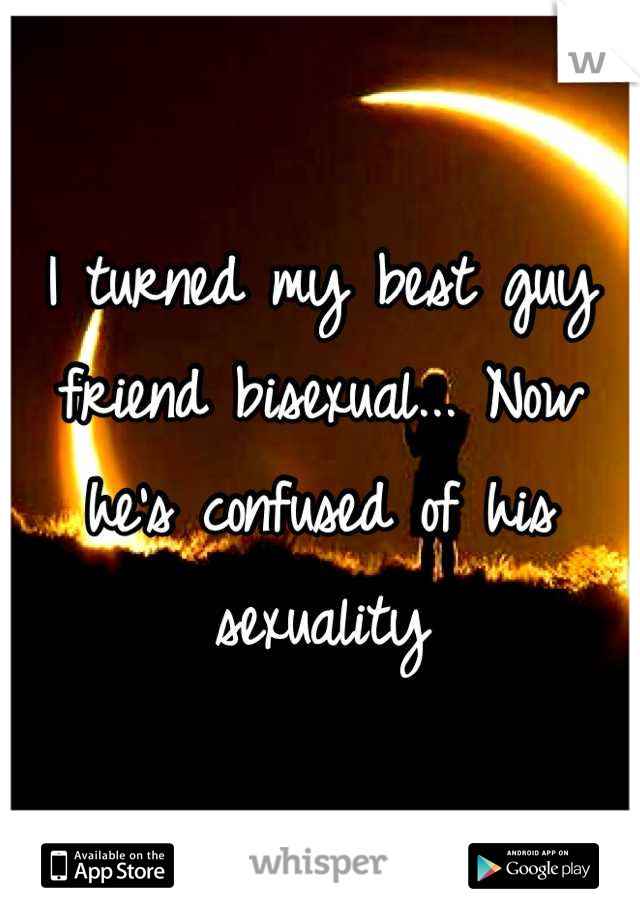 I turned my best guy friend bisexual... Now he's confused of his sexuality
