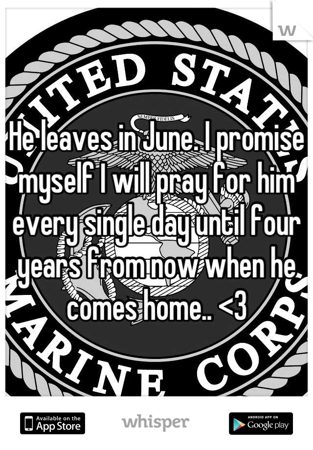 He leaves in June. I promise myself I will pray for him every single day until four years from now when he comes home.. <3
