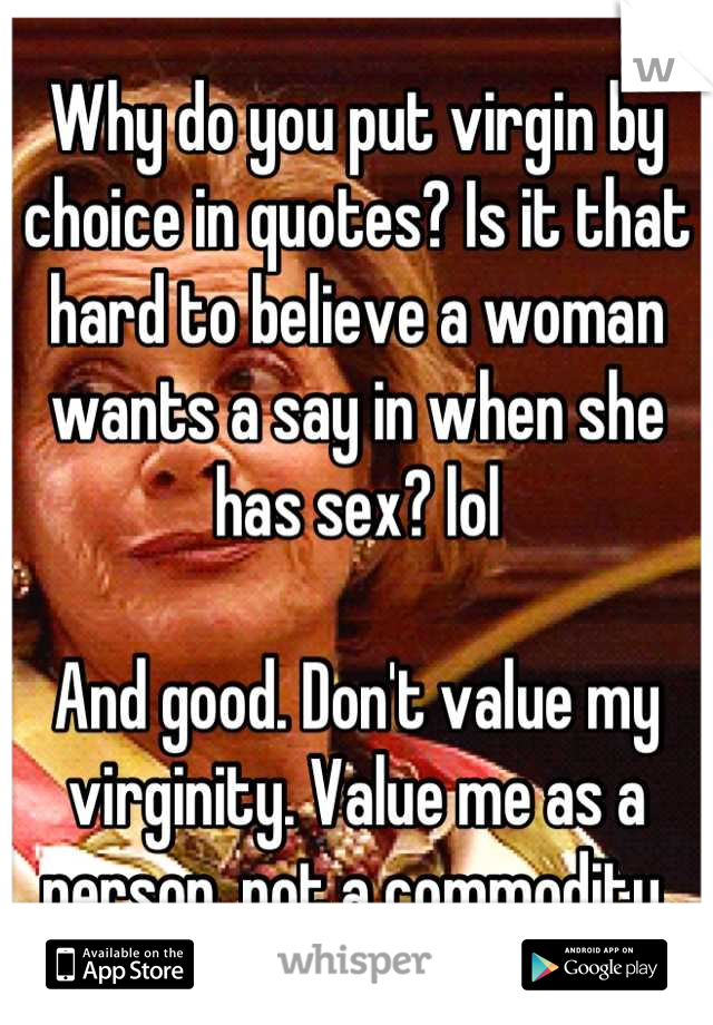 Why do you put virgin by choice in quotes? Is it that hard