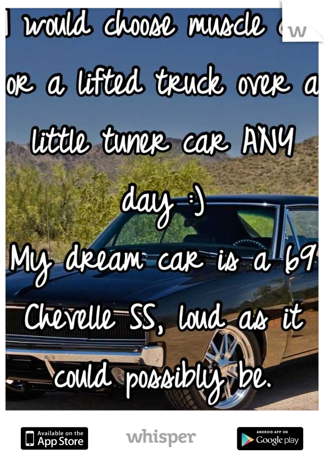 I would choose muscle car or a lifted truck over a little tuner ...