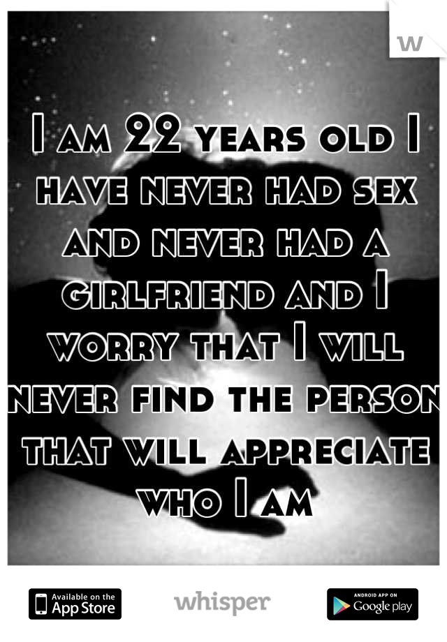 i am 22 years old and never had a girlfriend