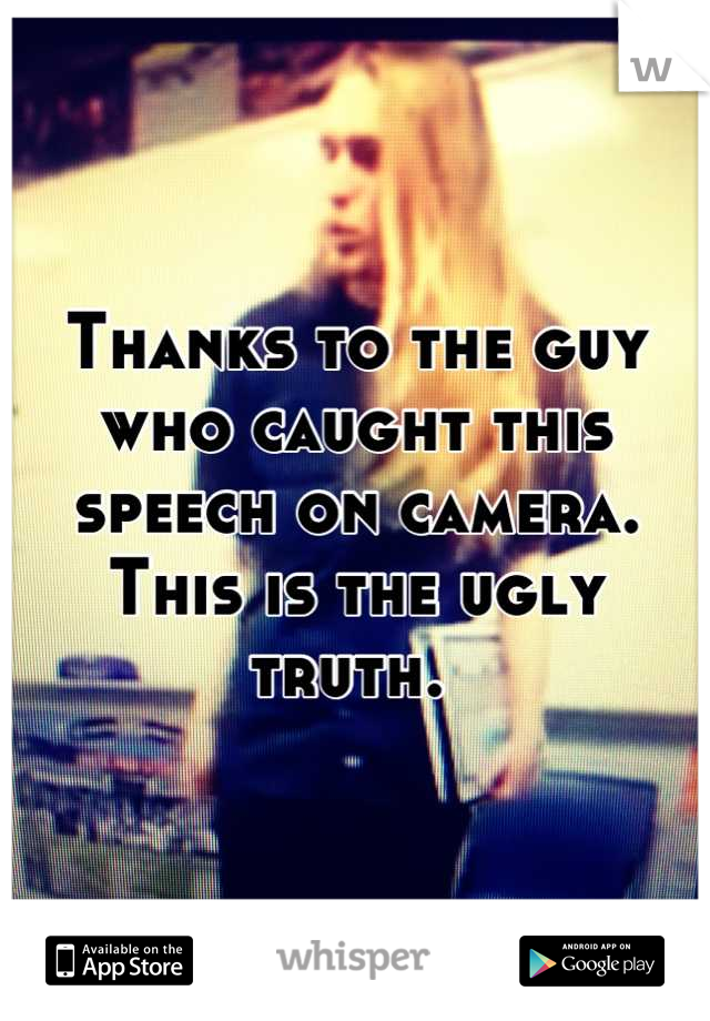 Thanks to the guy who caught this speech on camera. This is the ugly truth.