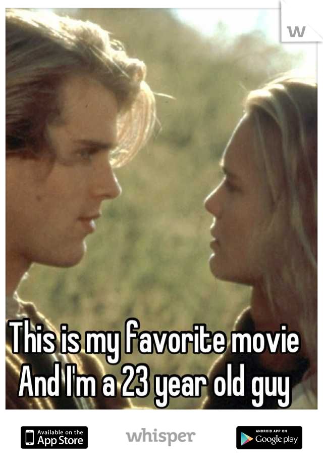 This is my favorite movie  And I'm a 23 year old guy