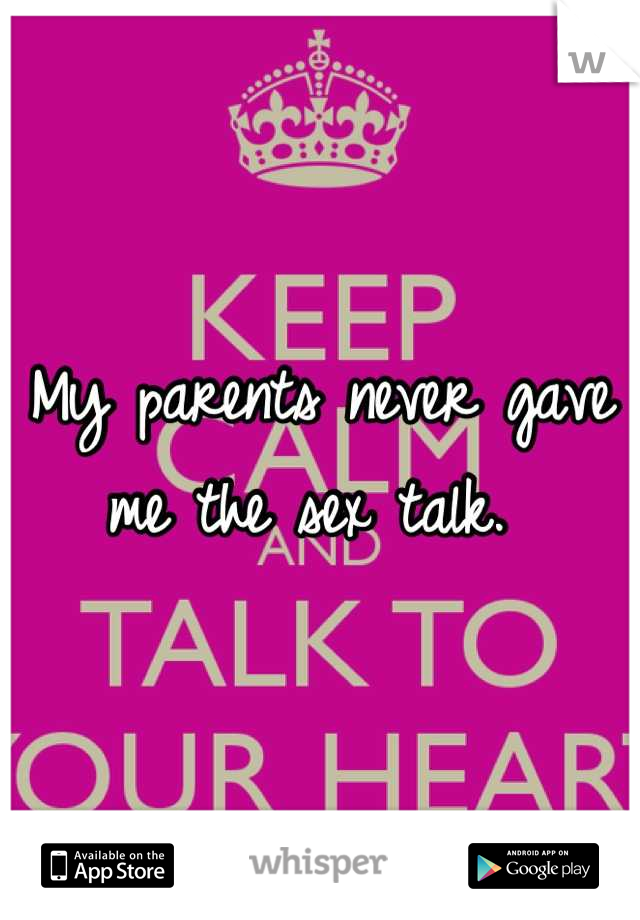 My parents never gave me the sex talk.