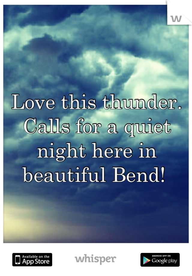 Love this thunder. Calls for a quiet night here in beautiful Bend!