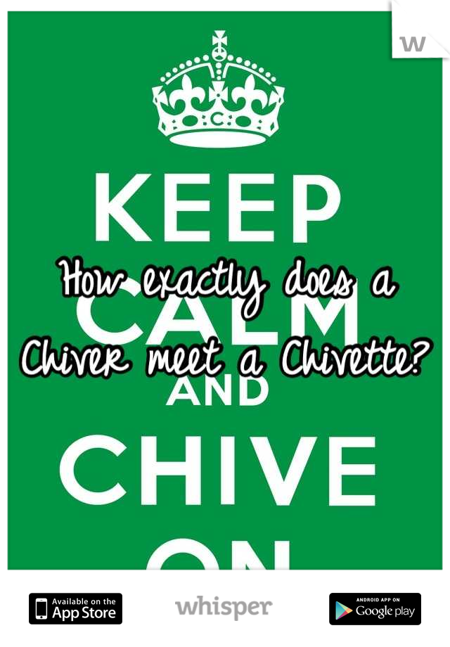 How exactly does a Chiver meet a Chivette?