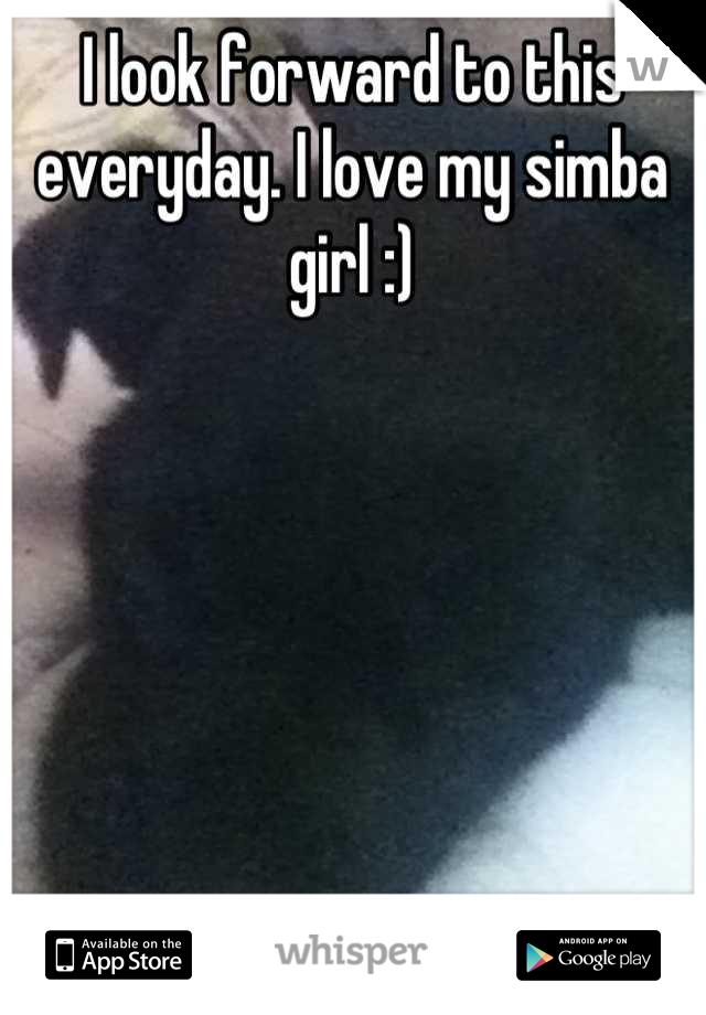 I look forward to this everyday. I love my simba girl :)