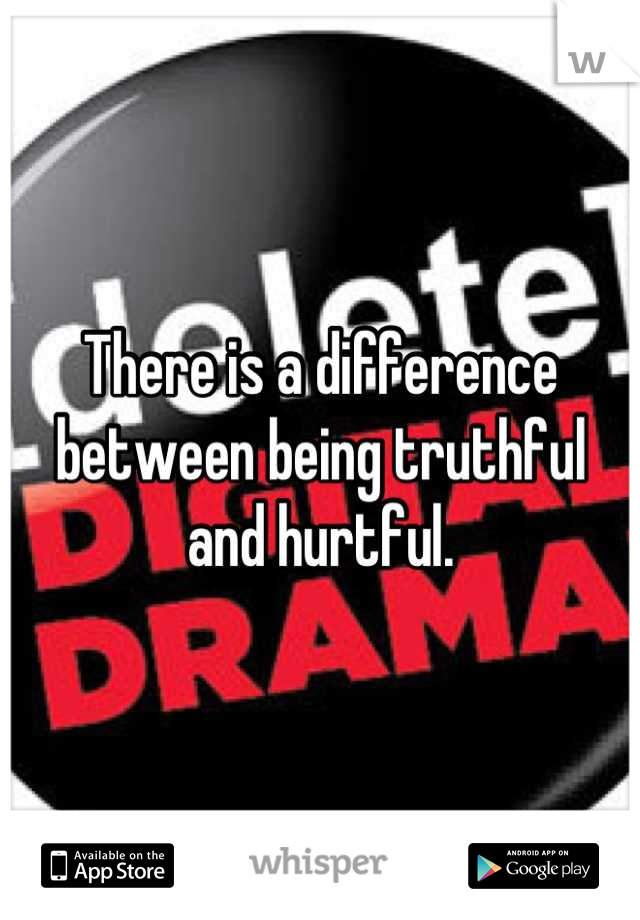 There is a difference between being truthful and hurtful.