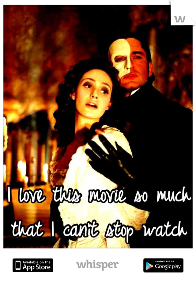 I love this movie so much that I can't stop watch it :)