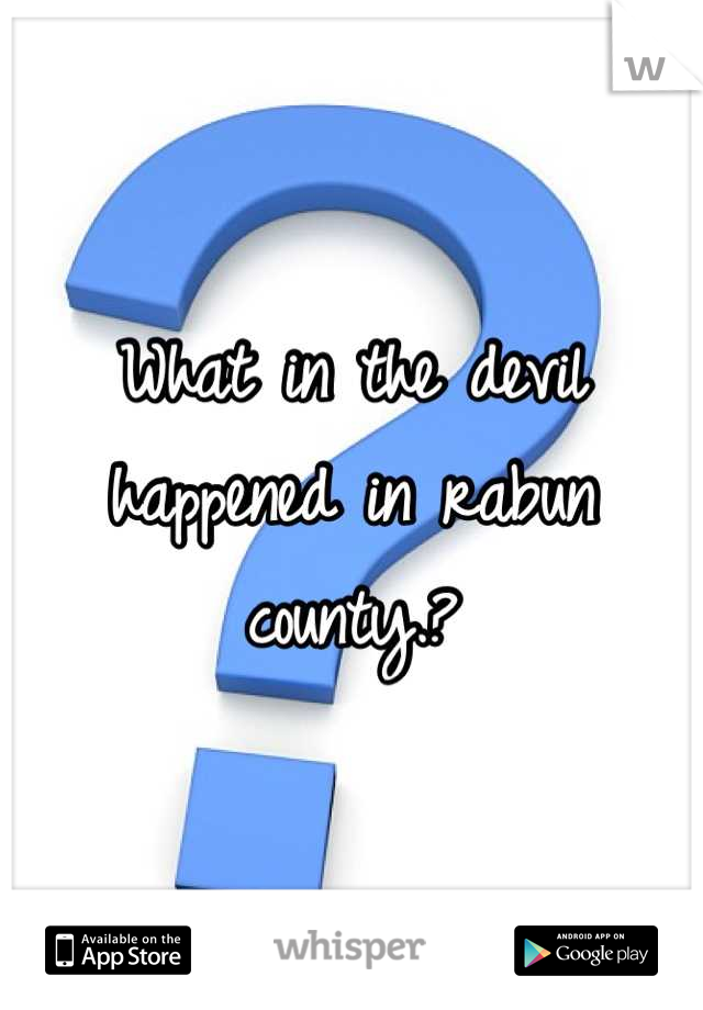 What in the devil happened in rabun county.?
