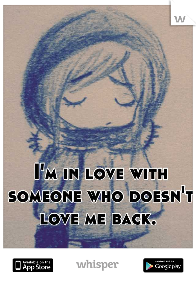I'm in love with someone who doesn't love me back.