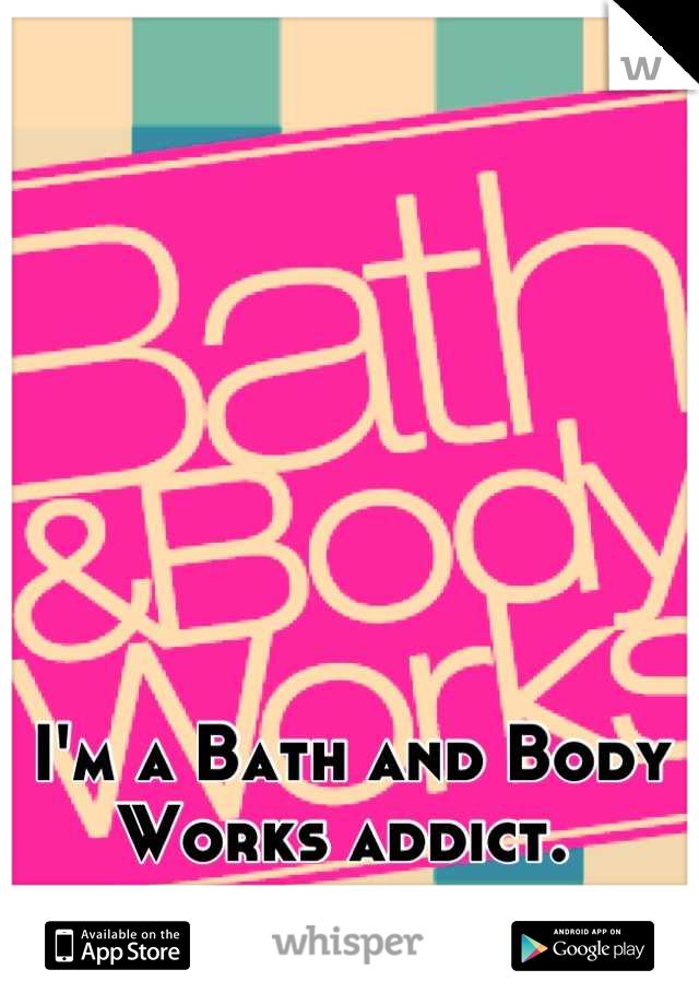 I'm a Bath and Body Works addict.