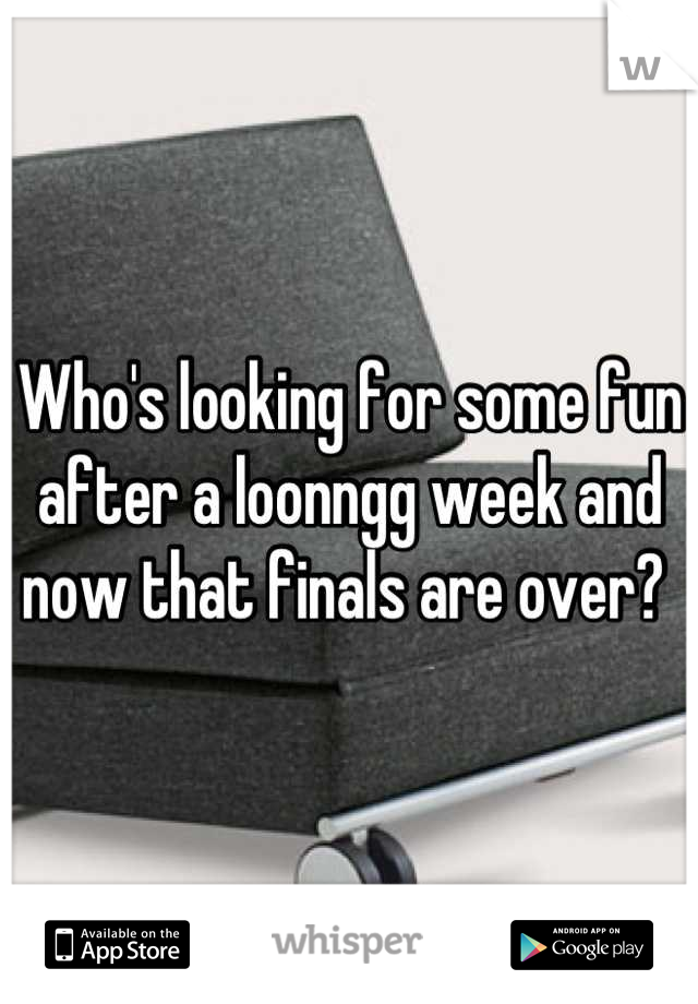 Who's looking for some fun after a loonngg week and now that finals are over?