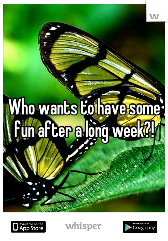 Who wants to have some fun after a long week?!