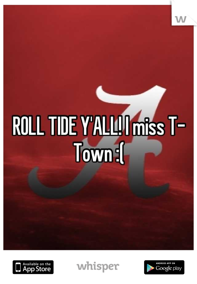 ROLL TIDE Y'ALL! I miss T-Town :(