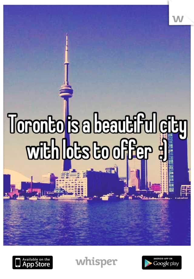 Toronto is a beautiful city with lots to offer  :)