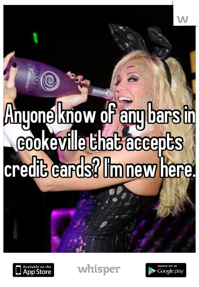 Anyone know of any bars in cookeville that accepts credit cards? I'm new here.