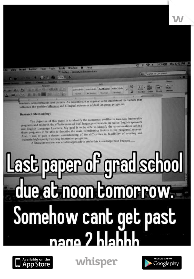 Last paper of grad school due at noon tomorrow. Somehow cant get past page 2 blahhh