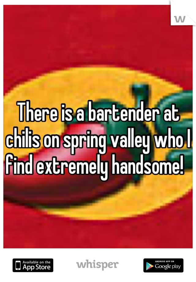 There is a bartender at chilis on spring valley who I find extremely handsome!