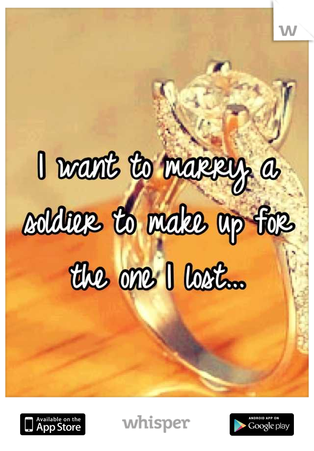 I want to marry a soldier to make up for the one I lost...