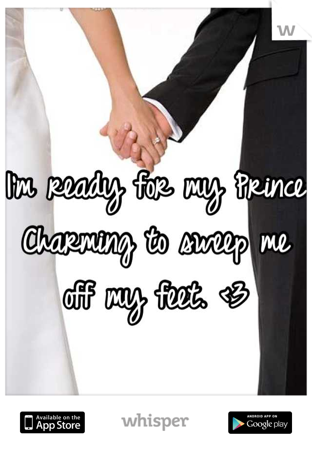 I'm ready for my Prince Charming to sweep me off my feet. <3