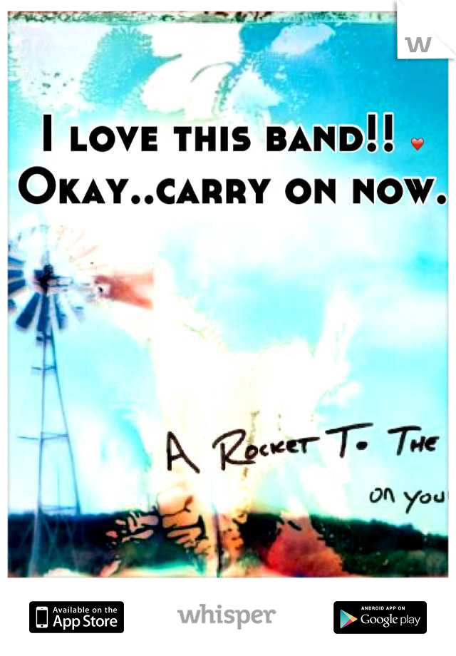 I love this band!! ❤ Okay..carry on now.