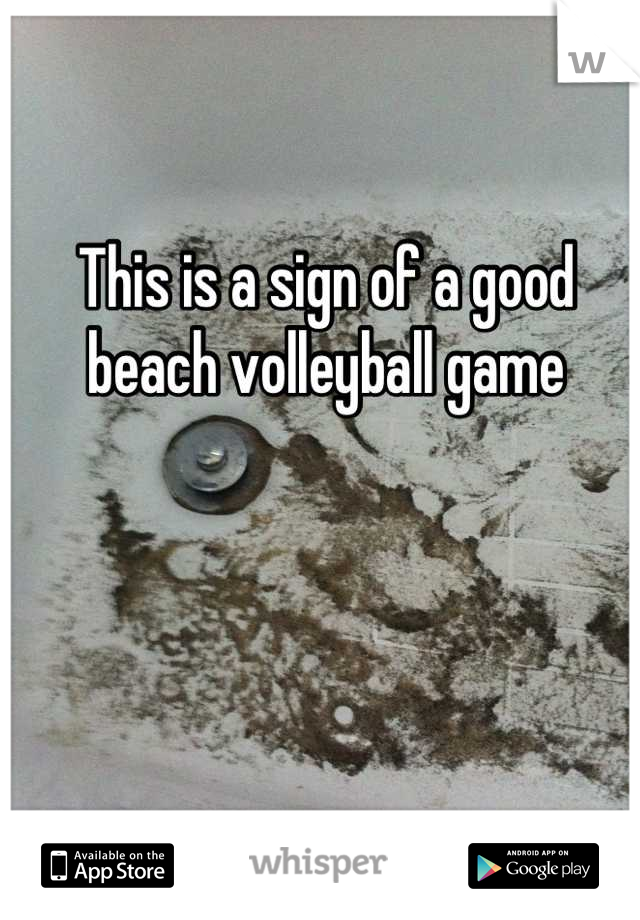 This is a sign of a good beach volleyball game