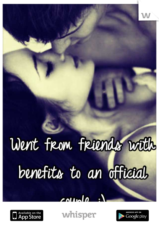 Went from friends with benefits to an official couple :)