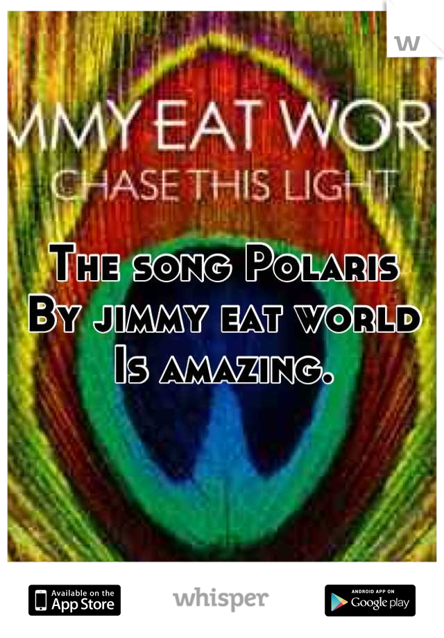 The song Polaris  By jimmy eat world Is amazing.