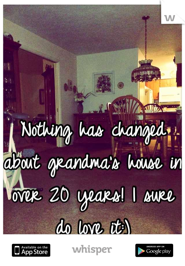 Nothing has changed about grandma's house in over 20 years! I sure do love it:)