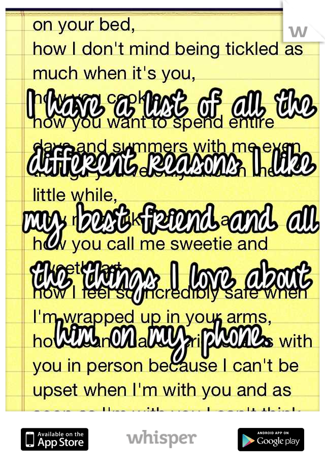 I have a list of all the different reasons I like my best friend and all the things I love about him on my phone.
