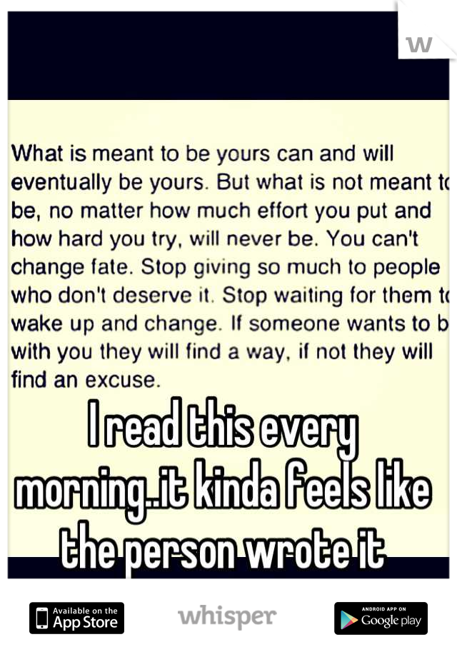 I read this every morning..it kinda feels like the person wrote it specifically for me