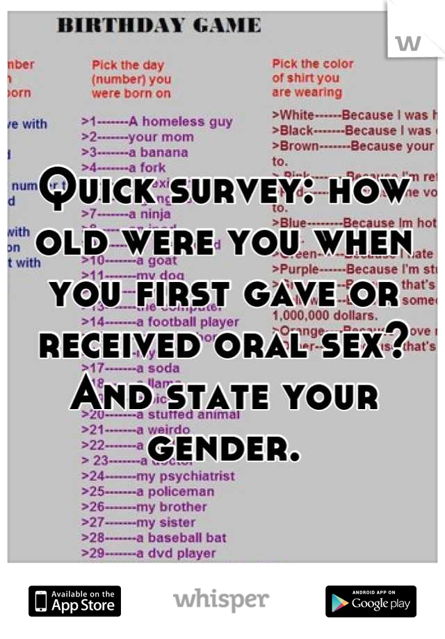 Quick survey: how old were you when you first gave or received oral sex? And state your gender.