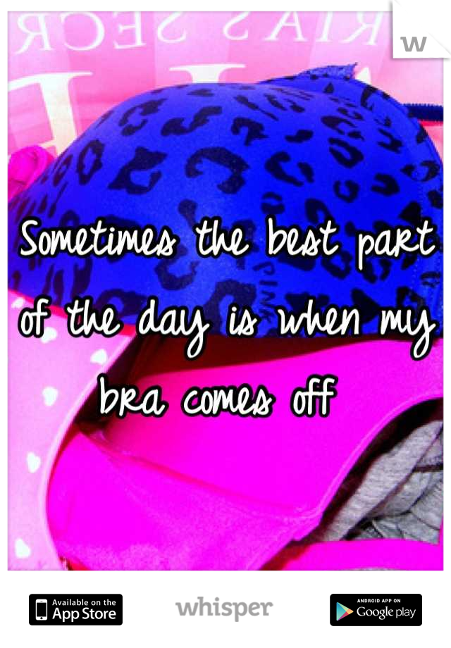 Sometimes the best part of the day is when my bra comes off