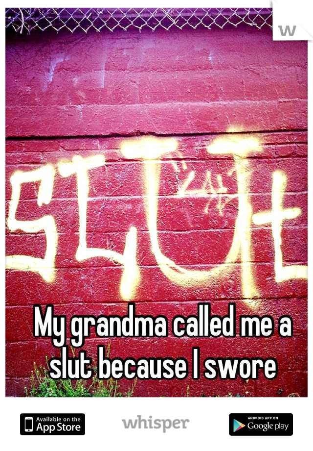 My grandma called me a slut because I swore